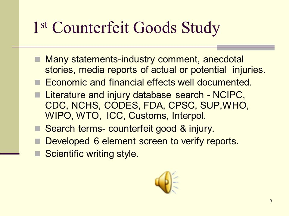 8 In summary the Public Health Problem With Counterfeit Goods is Consumers are unable to assess the safety, quality, and efficacy of products.