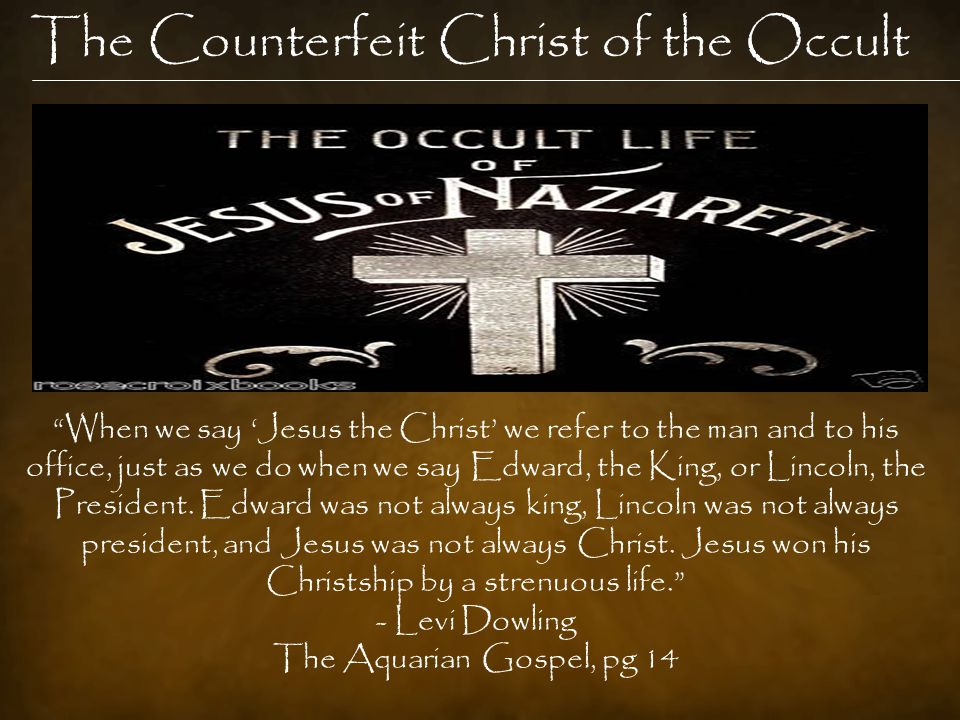 The Counterfeit Christ of the Occult When we say 'Jesus the Christ' we refer to the man and to his office, just as we do when we say Edward, the King, or Lincoln, the President.