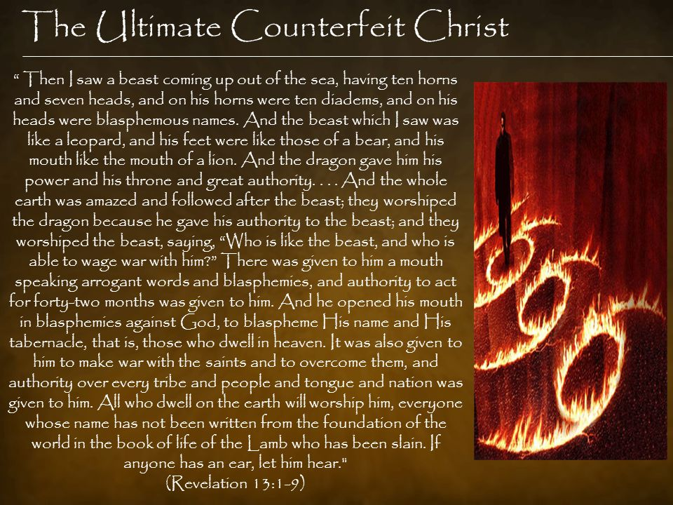 The Ultimate Counterfeit Christ Then I saw a beast coming up out of the sea, having ten horns and seven heads, and on his horns were ten diadems, and on his heads were blasphemous names.