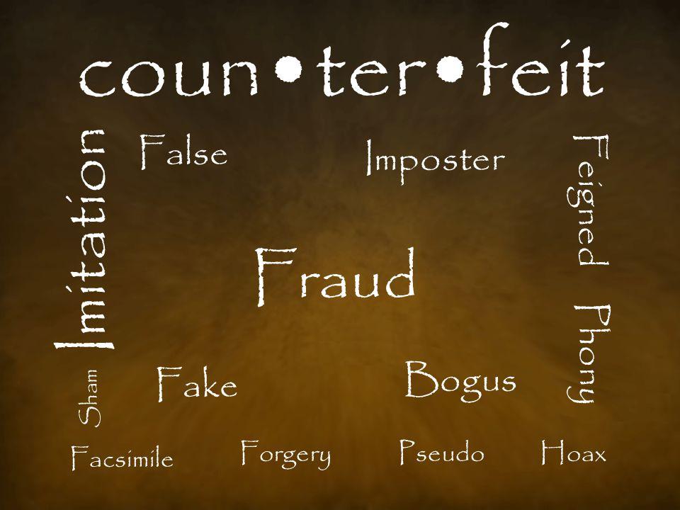 counterfeit Fake Forgery Imposter Sham Bogus Phony Facsimile Pseudo Fraud Hoax Imitation False Feigned