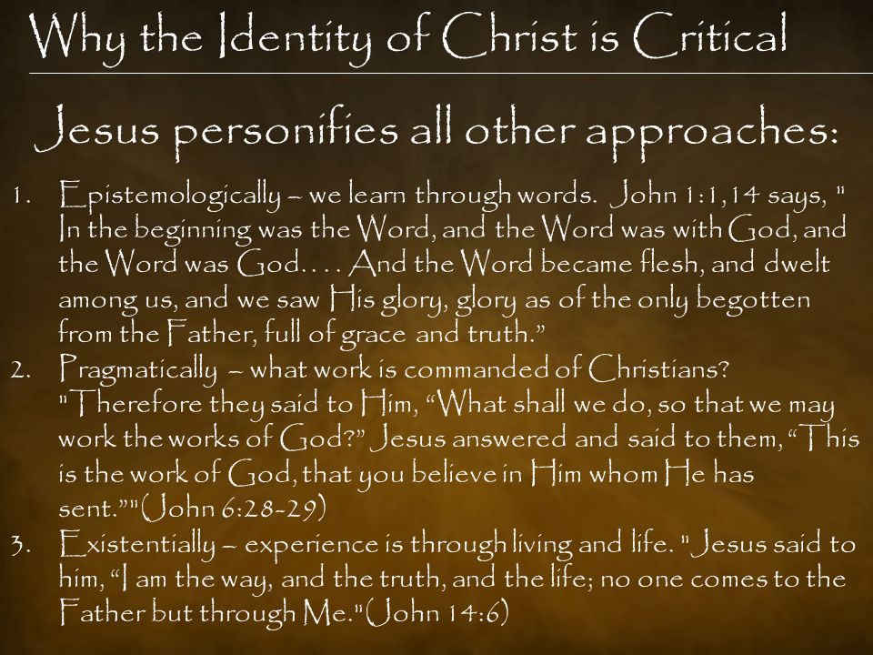 Why the Identity of Christ is Critical 1.Epistemologically – we learn through words.
