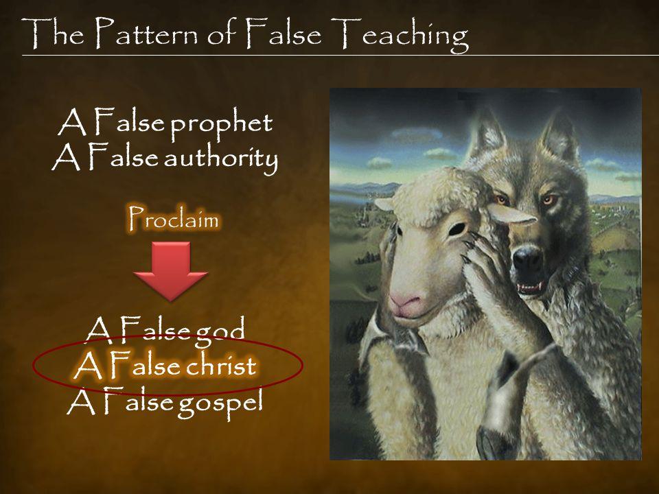 The Pattern of False Teaching A False prophet A False authority