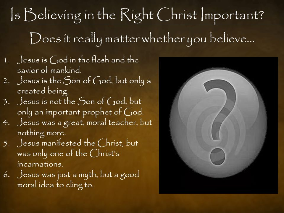 Is Believing in the Right Christ Important.