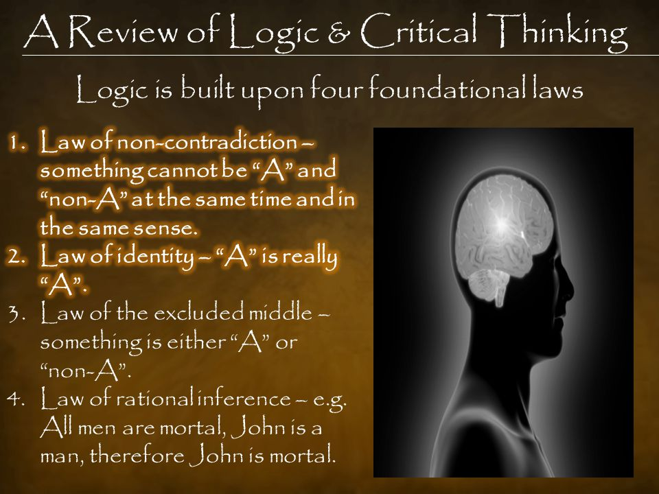 A Review of Logic & Critical Thinking Logic is built upon four foundational laws