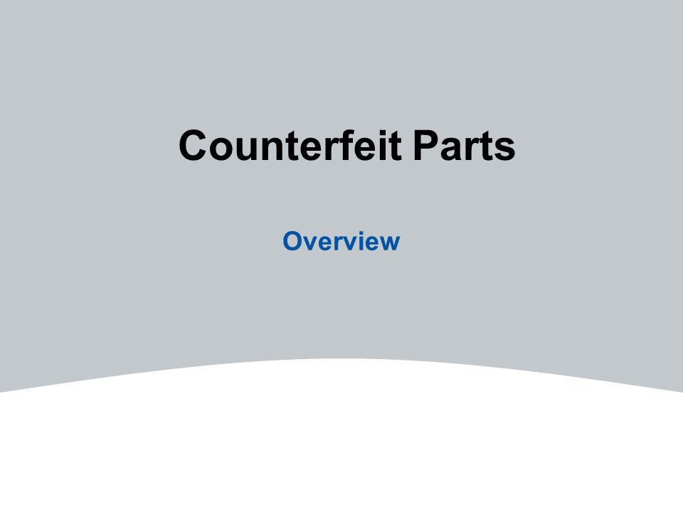 Counterfeit Parts Overview