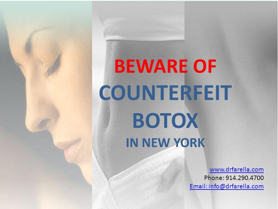 www.drfarella.com Phone: 914.290.4700 Email: info@drfarella.com BEWARE OF COUNTERFEIT BOTOX IN NEW YORK