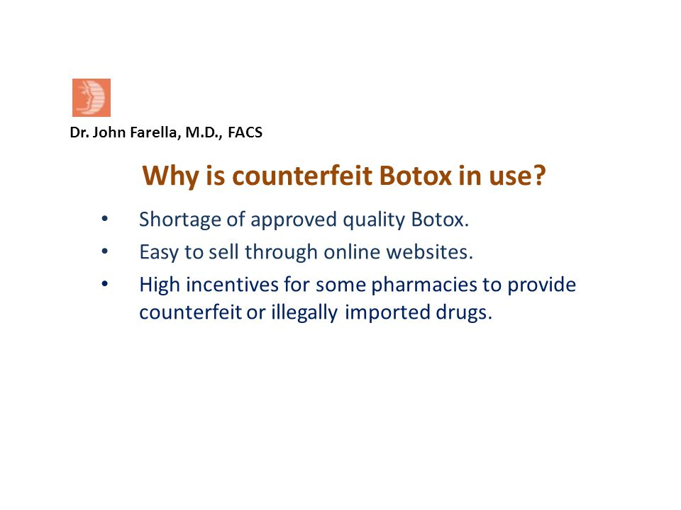 Dr.John Farella, M.D., FACS Why is counterfeit Botox in use.