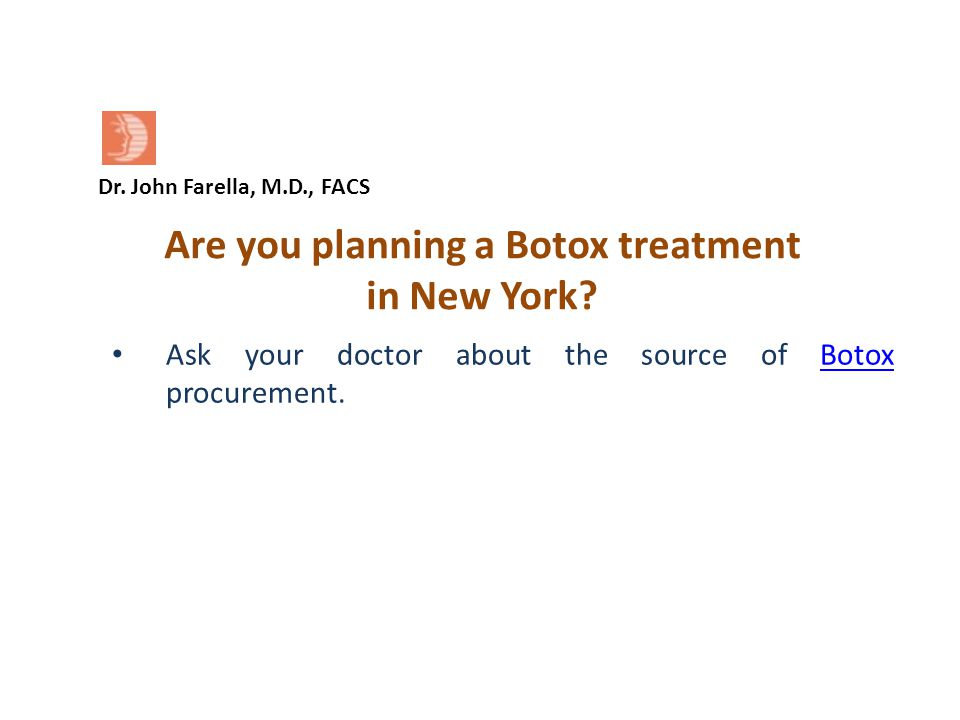 Dr.John Farella, M.D., FACS Are you planning a Botox treatment in New York.