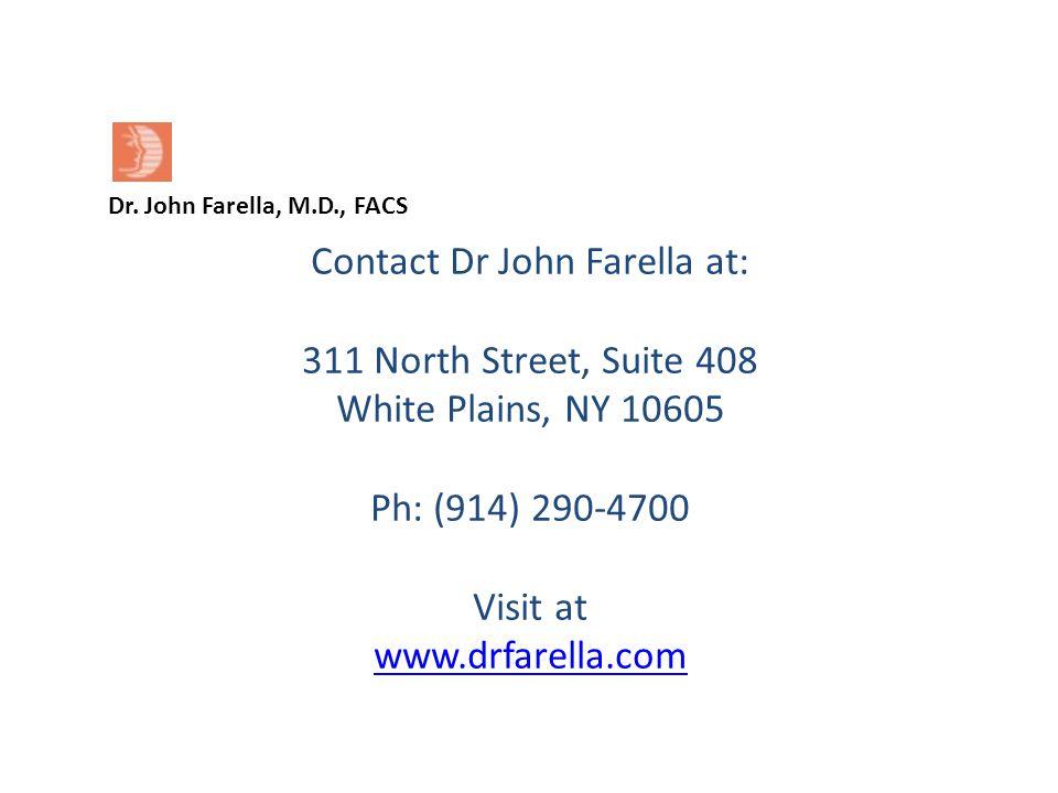 Dr. John Farella, M.D., FACS Contact Dr John Farella at: 311 North Street, Suite 408 White Plains, NY 10605 Ph: (914) 290-4700 Visit at www.drfarella.