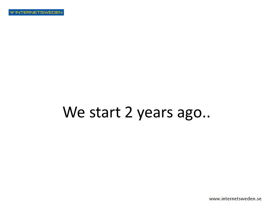 We start 2 years ago..