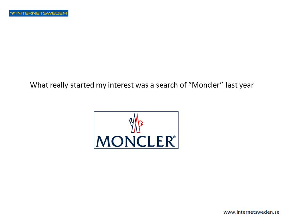 "What really started my interest was a search of ""Moncler"" last year"