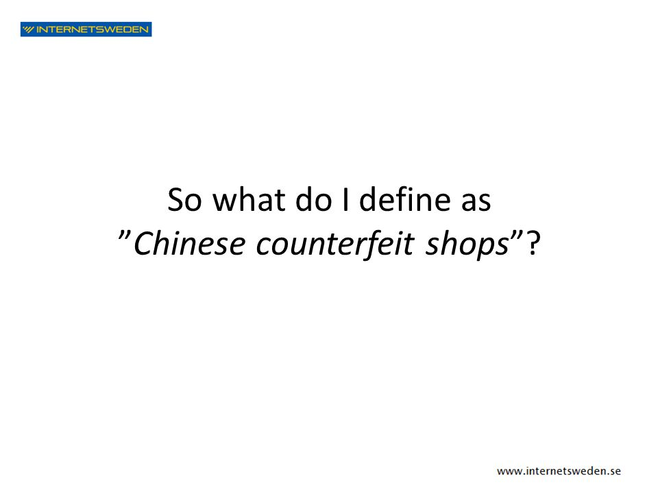 "So what do I define as ""Chinese counterfeit shops""?"