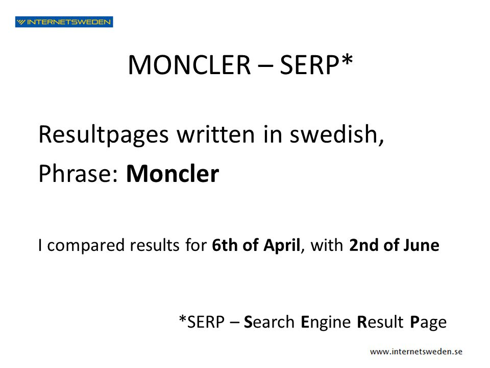 Resultpages written in swedish, Phrase: Moncler I compared results for 6th of April, with 2nd of June MONCLER – SERP* *SERP – Search Engine Result Pag