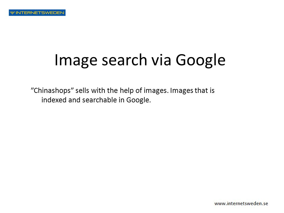 "Image search via Google ""Chinashops"" sells with the help of images. Images that is indexed and searchable in Google."