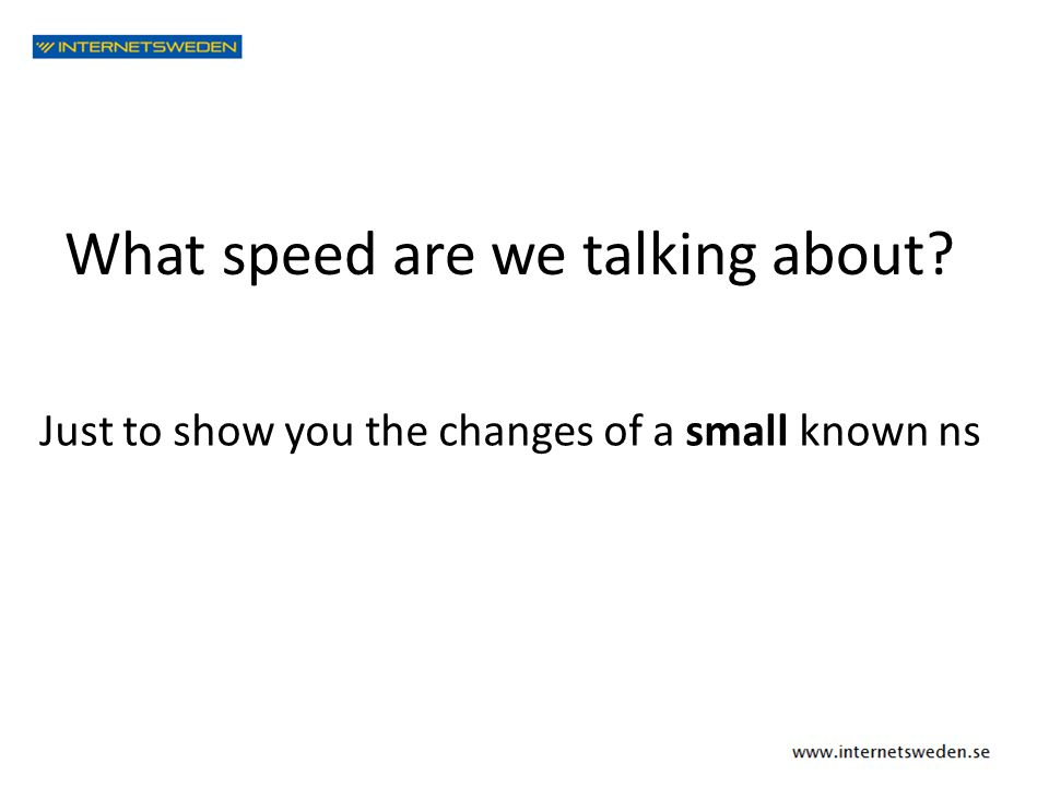 What speed are we talking about? Just to show you the changes of a small known ns
