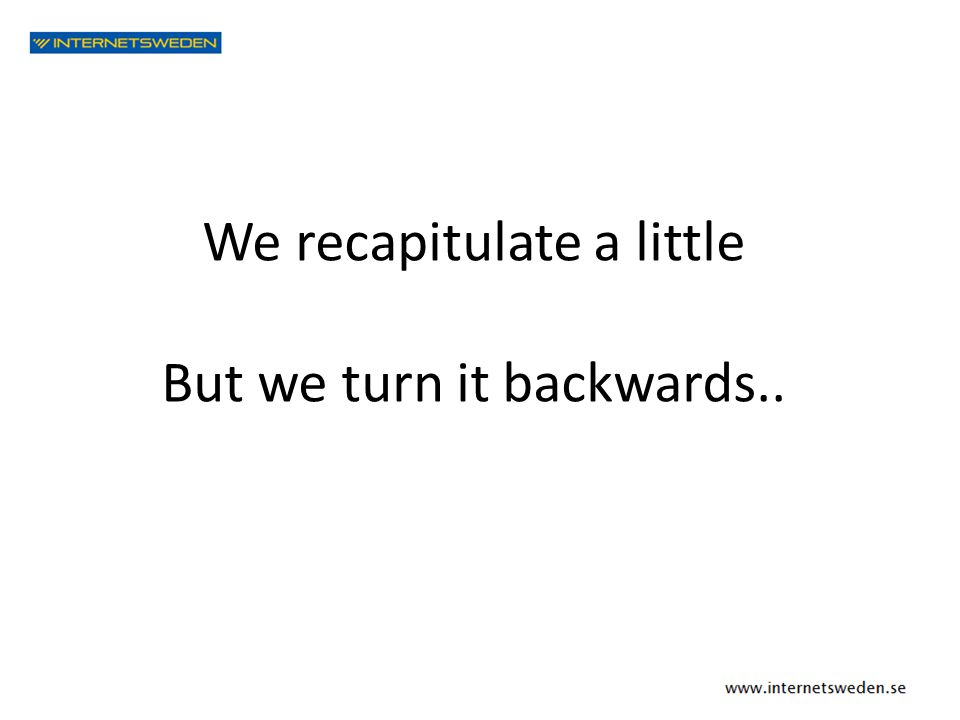 We recapitulate a little But we turn it backwards..