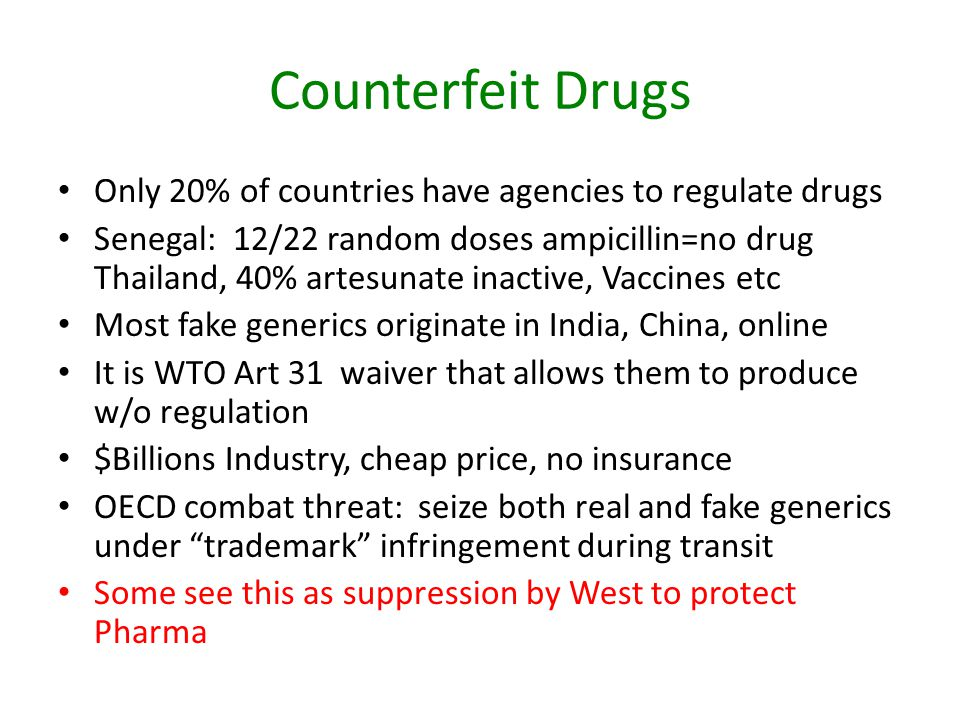 Counterfeit Drugs Only 20% of countries have agencies to regulate drugs Senegal: 12/22 random doses ampicillin=no drug Thailand, 40% artesunate inacti