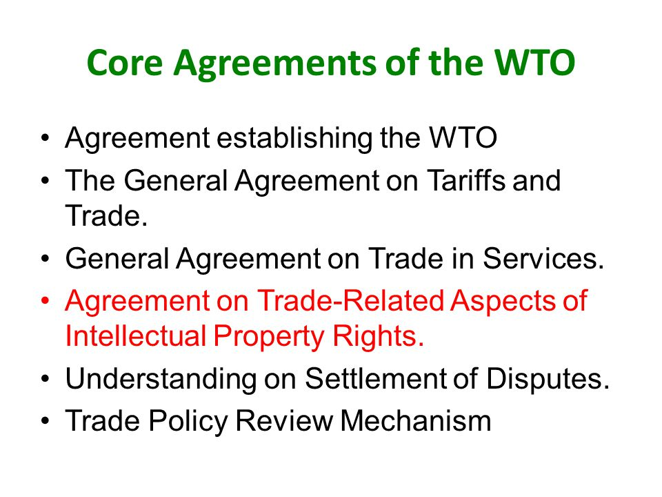 Core Agreements of the WTO Agreement establishing the WTO The General Agreement on Tariffs and Trade.