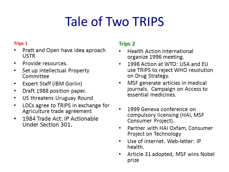 Tale of Two TRIPS Trips 1 Pratt and Open have idea aproach USTR Provide resources. Set up Intellectual Property Committee Expert Staff (IBM Gorlin) Dr