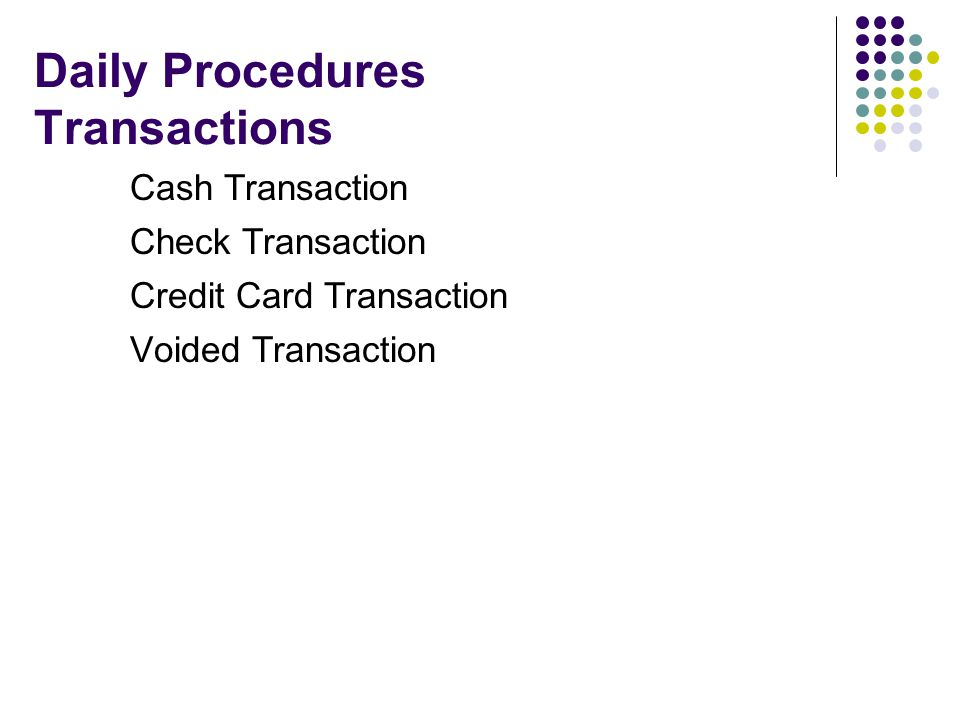Daily Procedures Transactions Cash Transaction Check Transaction Credit Card Transaction Voided Transaction