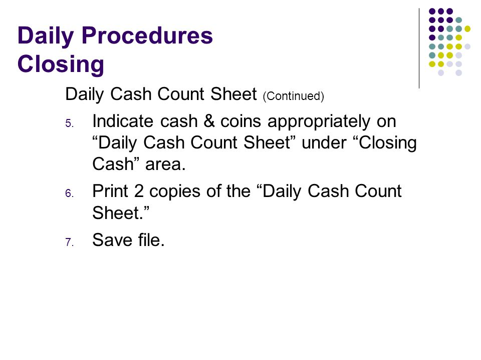 Daily Procedures Closing Daily Cash Count Sheet (Continued) 5.