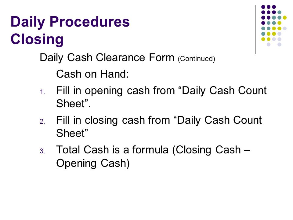 Daily Procedures Closing Daily Cash Clearance Form (Continued) Cash on Hand: 1.