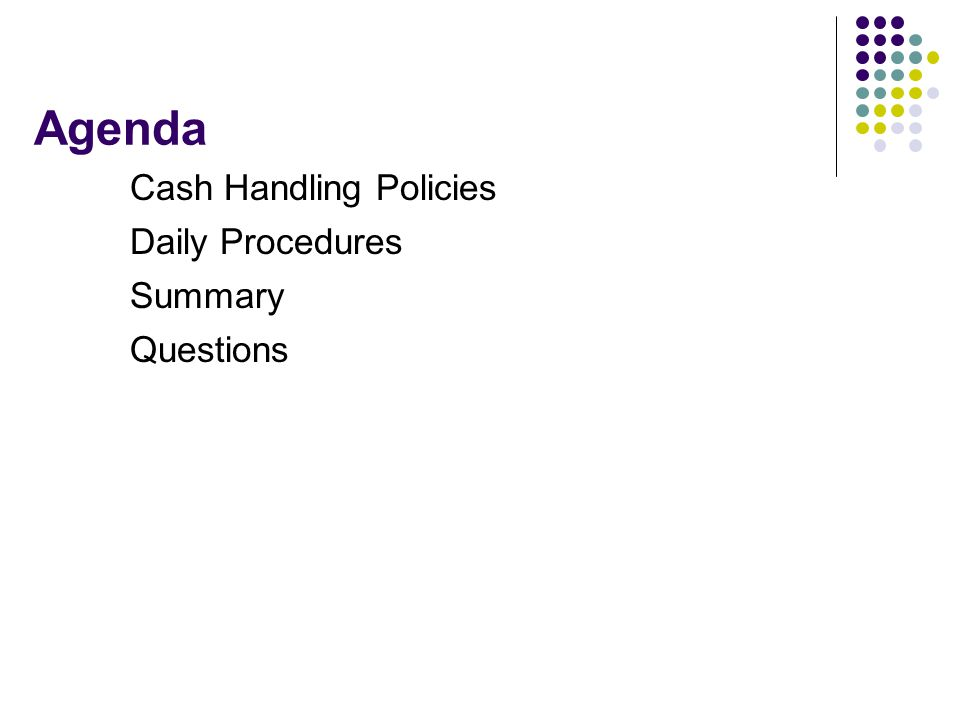 Agenda Cash Handling Policies Daily Procedures Summary Questions