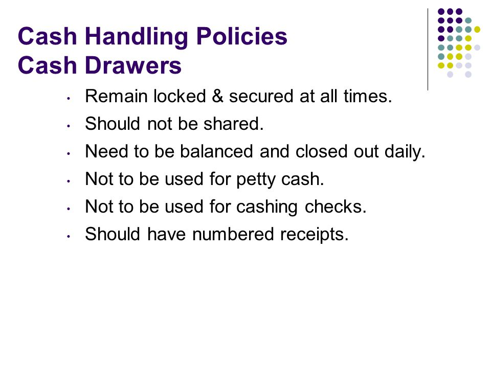 Cash Handling Policies Cash Drawers Remain locked & secured at all times.