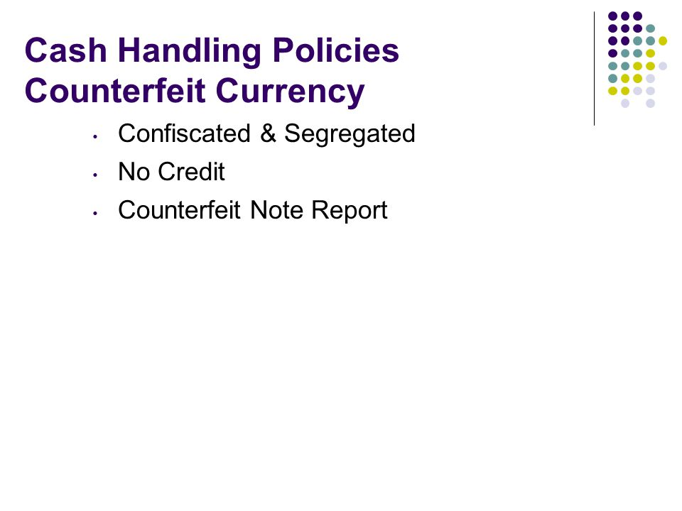 Cash Handling Policies Counterfeit Currency Confiscated & Segregated No Credit Counterfeit Note Report