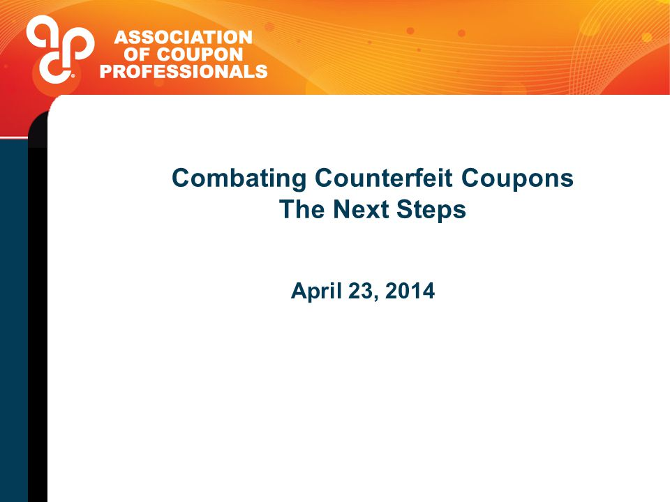 Combating Counterfeit Coupons The Next Steps April 23, 2014