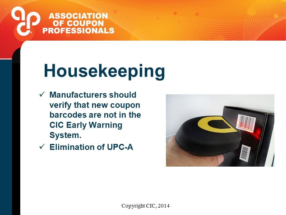 Housekeeping Manufacturers should verify that new coupon barcodes are not in the CIC Early Warning System.