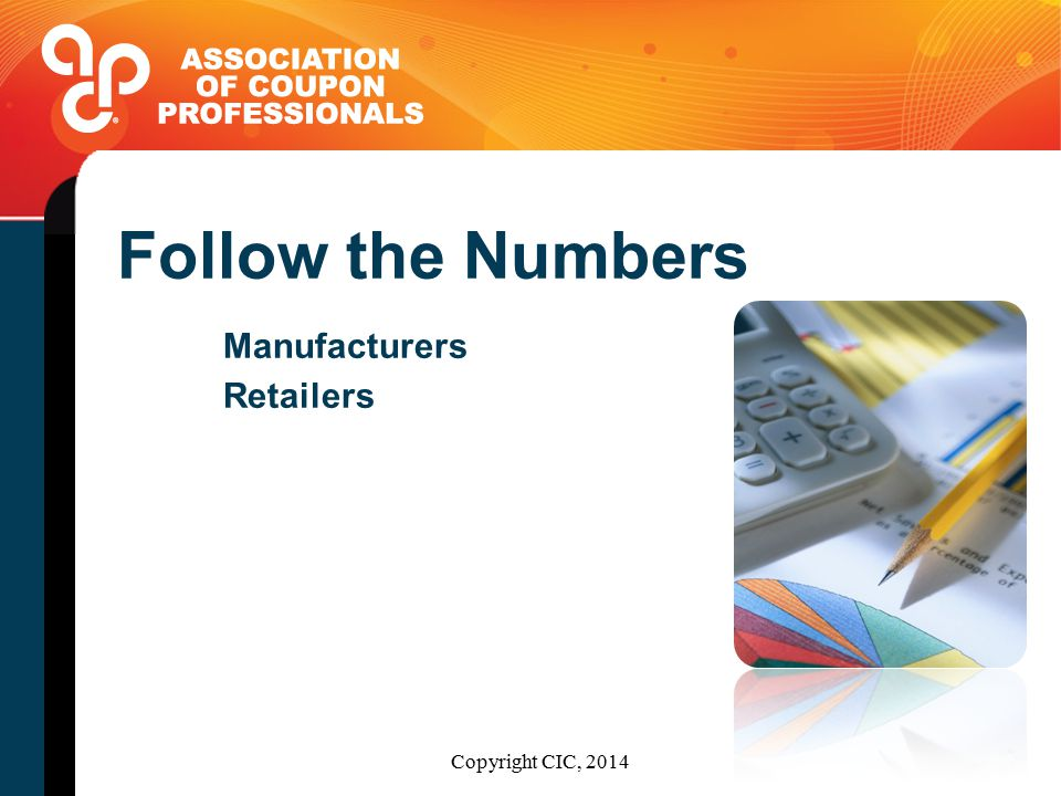 Follow the Numbers Manufacturers Retailers Copyright CIC, 2014