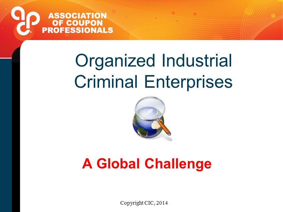 Organized Industrial Criminal Enterprises A Global Challenge Copyright CIC, 2014