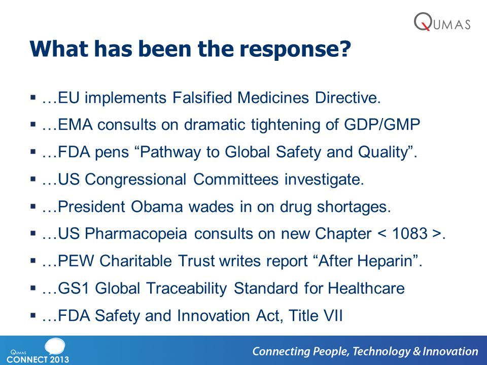 """What has been the response?  …EU implements Falsified Medicines Directive.  …EMA consults on dramatic tightening of GDP/GMP  …FDA pens """"Pathway to"""