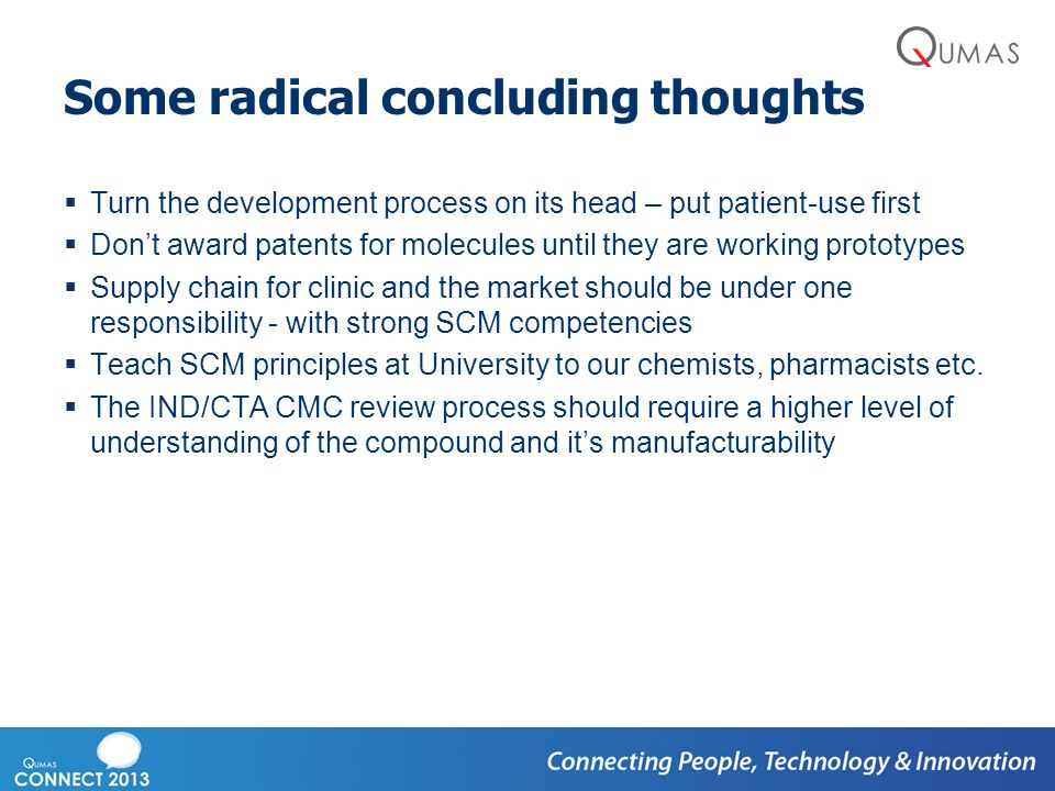Some radical concluding thoughts  Turn the development process on its head – put patient-use first  Don't award patents for molecules until they are