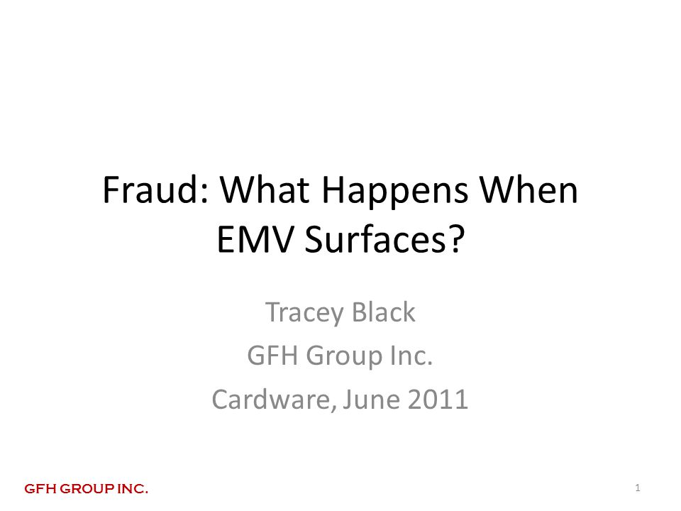 Fraud: What Happens When EMV Surfaces. Tracey Black GFH Group Inc.