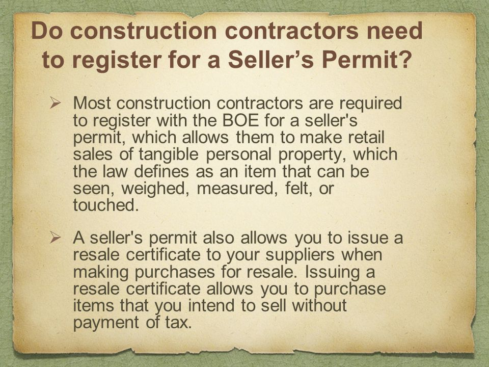 Do construction contractors need to register for a Seller's Permit?  Most construction contractors are required to register with the BOE for a seller