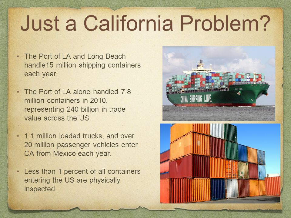 Just a California Problem? The Port of LA and Long Beach handle15 million shipping containers each year. The Port of LA alone handled 7.8 million cont