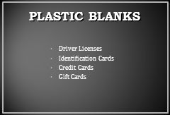 Driver Licenses Identification Cards Credit Cards Gift Cards PLASTIC BLANKS