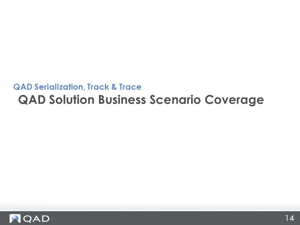 14 QAD Solution Business Scenario Coverage QAD Serialization, Track & Trace