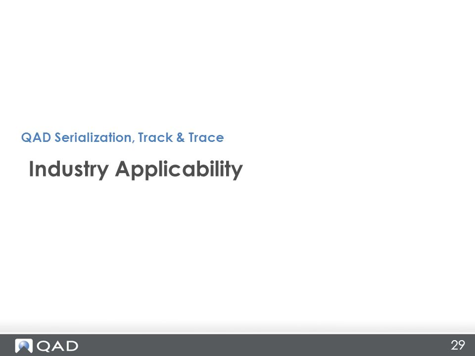 29 Industry Applicability QAD Serialization, Track & Trace