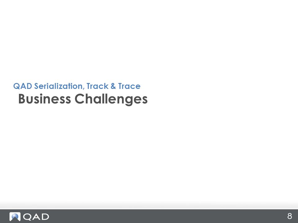 8 Business Challenges QAD Serialization, Track & Trace