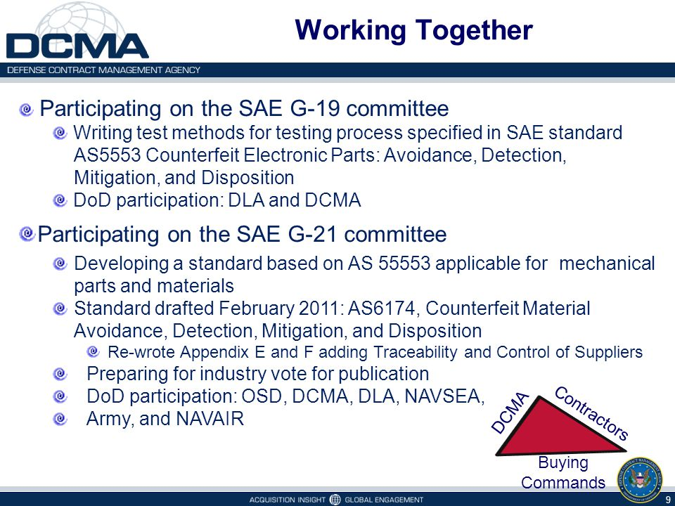 Working Together 9 Participating on the SAE G-19 committee Writing test methods for testing process specified in SAE standard AS5553 Counterfeit Elect