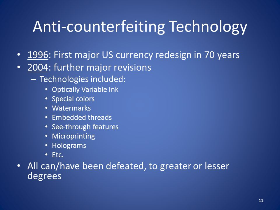 Anti-counterfeiting Technology 1996: First major US currency redesign in 70 years 2004: further major revisions – Technologies included: Optically Var
