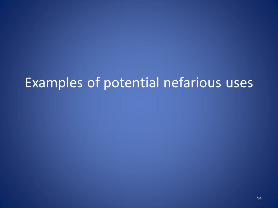 Examples of potential nefarious uses 14