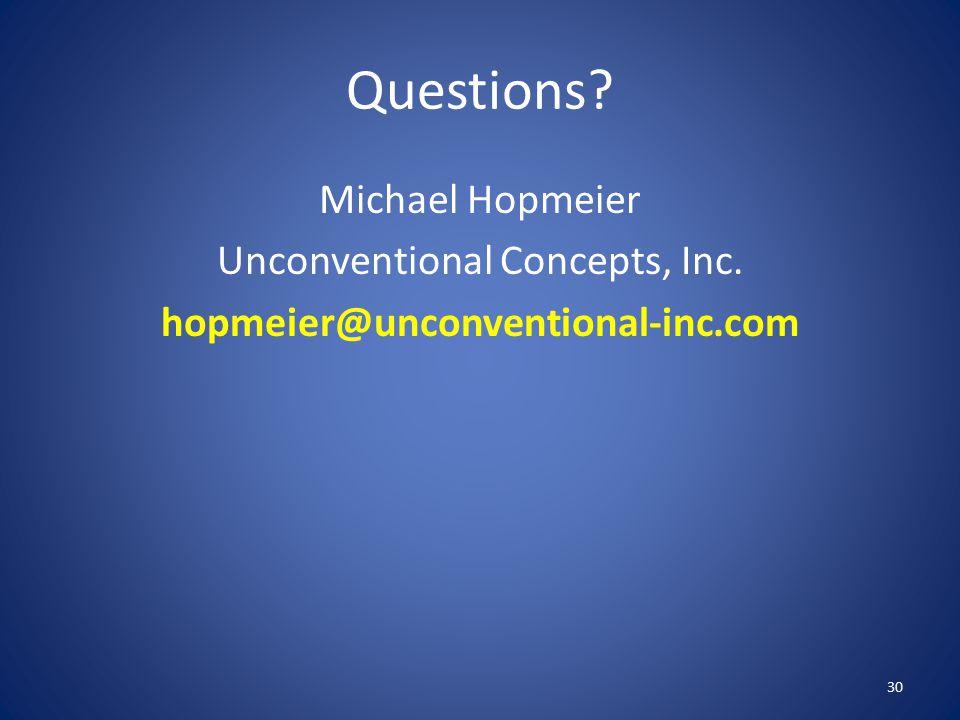 Questions Michael Hopmeier Unconventional Concepts, Inc. hopmeier@unconventional-inc.com 30