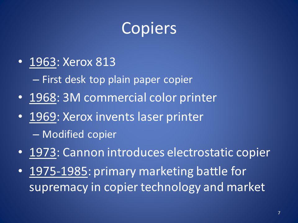 Copiers 1963: Xerox 813 – First desk top plain paper copier 1968: 3M commercial color printer 1969: Xerox invents laser printer – Modified copier 1973