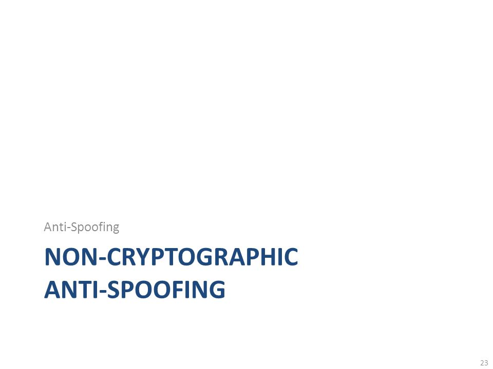 NON-CRYPTOGRAPHIC ANTI-SPOOFING Anti-Spoofing 23