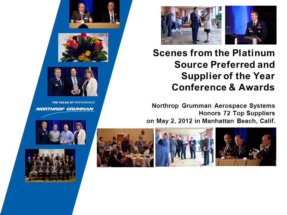 Scenes from the Platinum Source Preferred and Supplier of the Year Conference & Awards Northrop Grumman Aerospace Systems Honors 72 Top Suppliers on May 2, 2012 in Manhattan Beach, Calif.