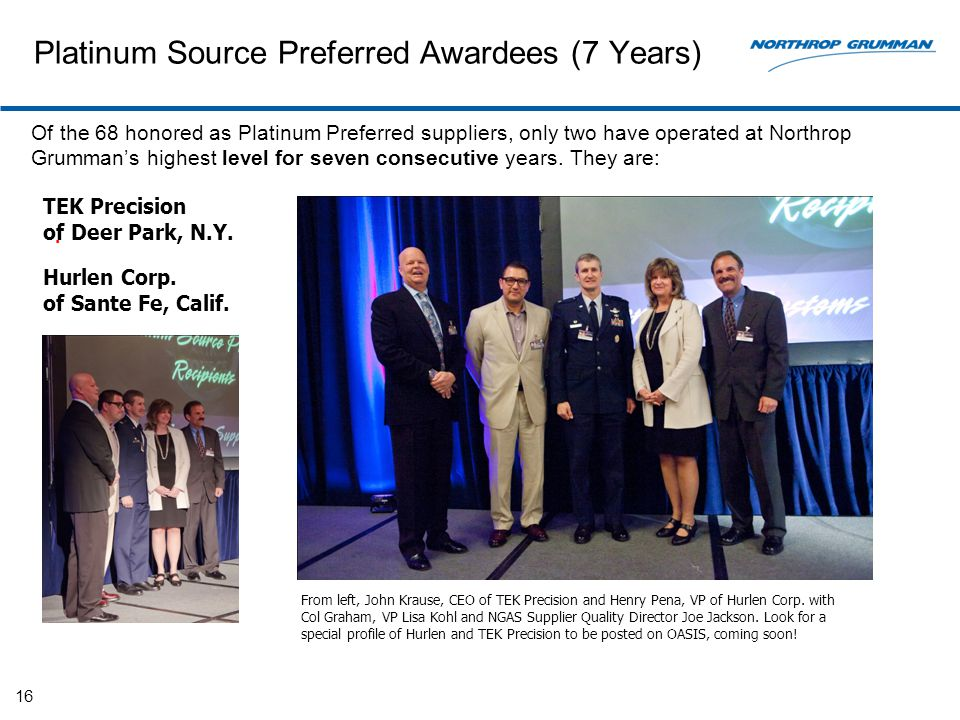 Platinum Source Preferred Awardees (7 Years) Of the 68 honored as Platinum Preferred suppliers, only two have operated at Northrop Grumman's highest l